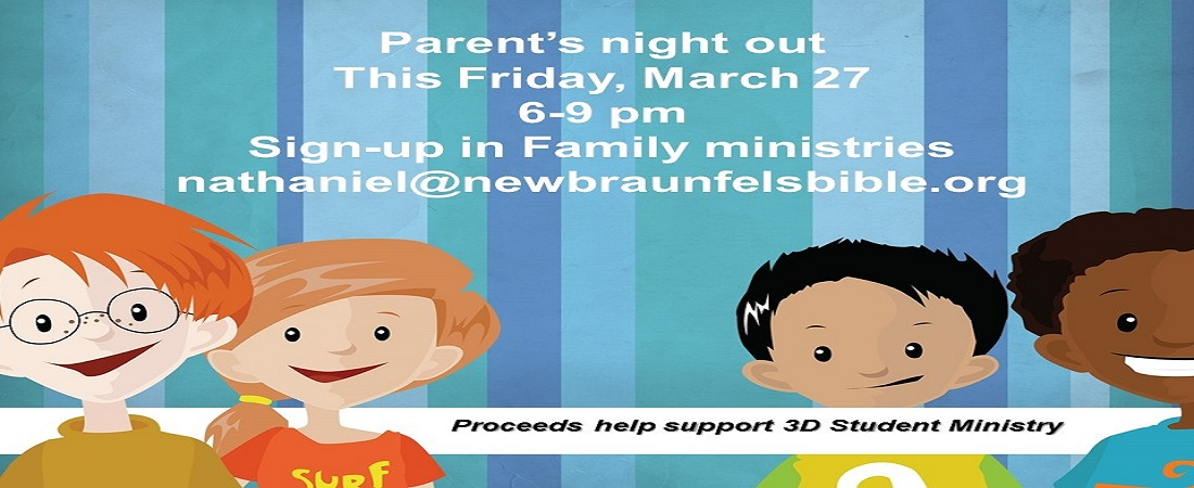 http://www.newbraunfelsbible.org/plugin/childrens/parents-night-out/